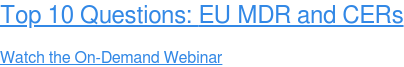 Top 10 Questions: EU MDR and CERs  Watch the On-Demand Webinar